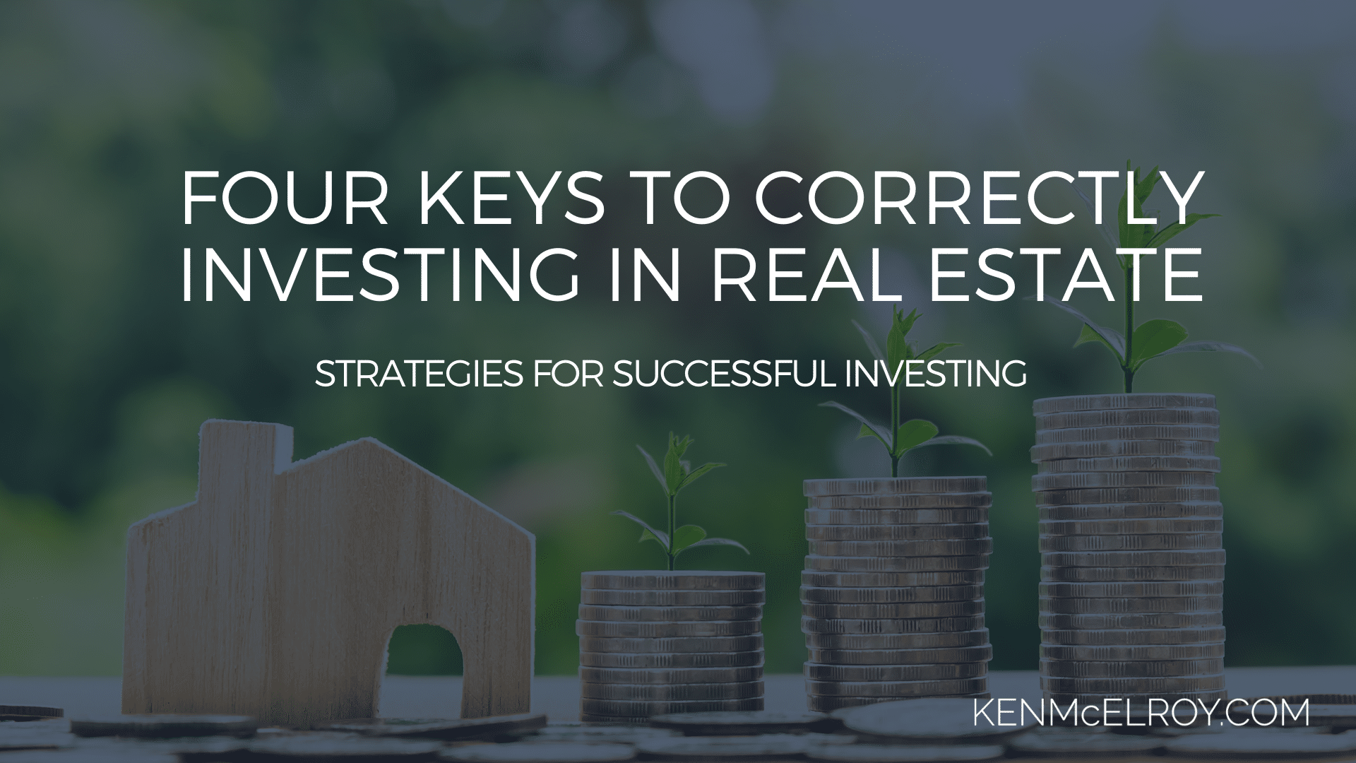 Four Keys to Correctly Investing in Real Estate | Ken McElroy Image