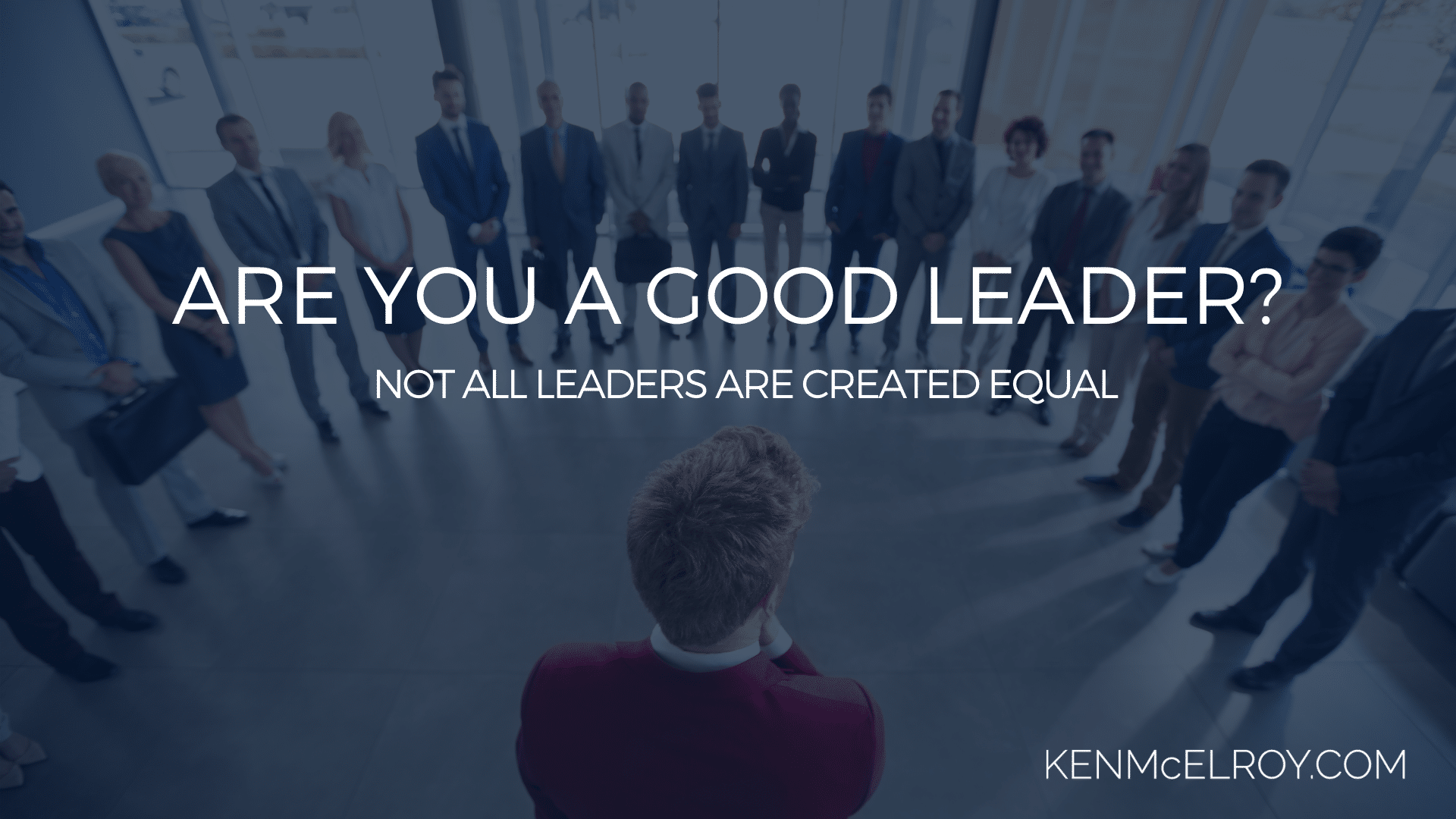 Not all leaders are created equal | Ken McElroy Image