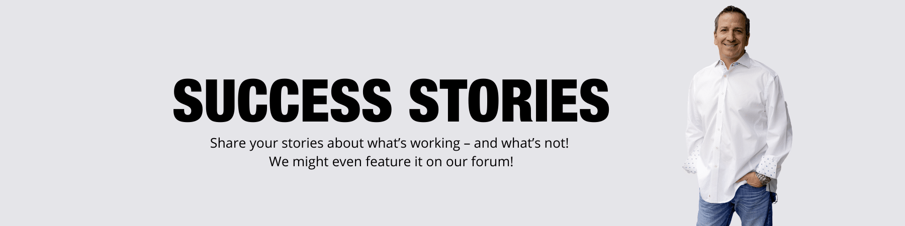 Share your stories about whats working – and whats not We might even feature it on our forum | Ken McElroy Image